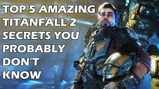Top 5 Amazing Secrets In Titanfall 2 You Probably DON'T KNOW