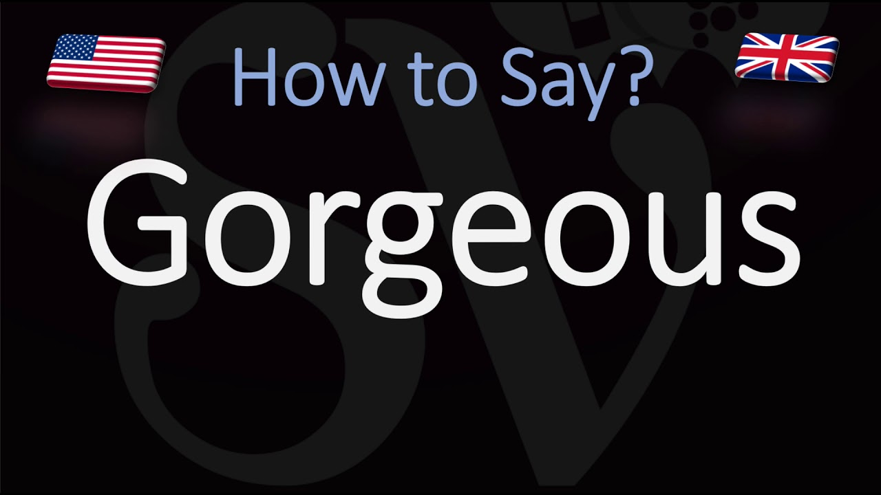 How to Pronounce Gorgeous? (CORRECTLY)