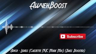 Avicii - Levels (Cazzette NYC Mode Mix) (Bass Boosted)