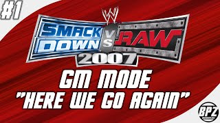 "Smackdown vs RAW 2007 GM Mode: #01 ""Here We Go Again"""
