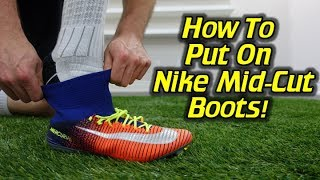 How To Put On Mid-Cut Nike Football Boots - Mercurial, Magista and Hypervenom
