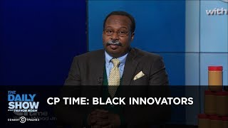 CP Time: Black Innovators: The Daily Show thumbnail
