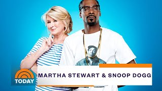 Martha Stewart And Snoop Dogg Open Up About Their Unlikely Chemistry | TODAY