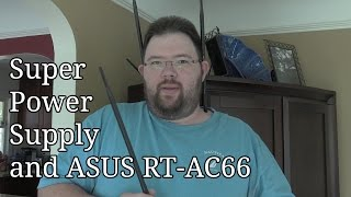 Super Power Supply Antenna and ASUS RT-AC66 Update