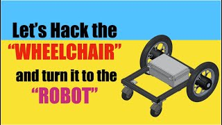 How I Hack a Wheelchair and turn it to the ROBOT!