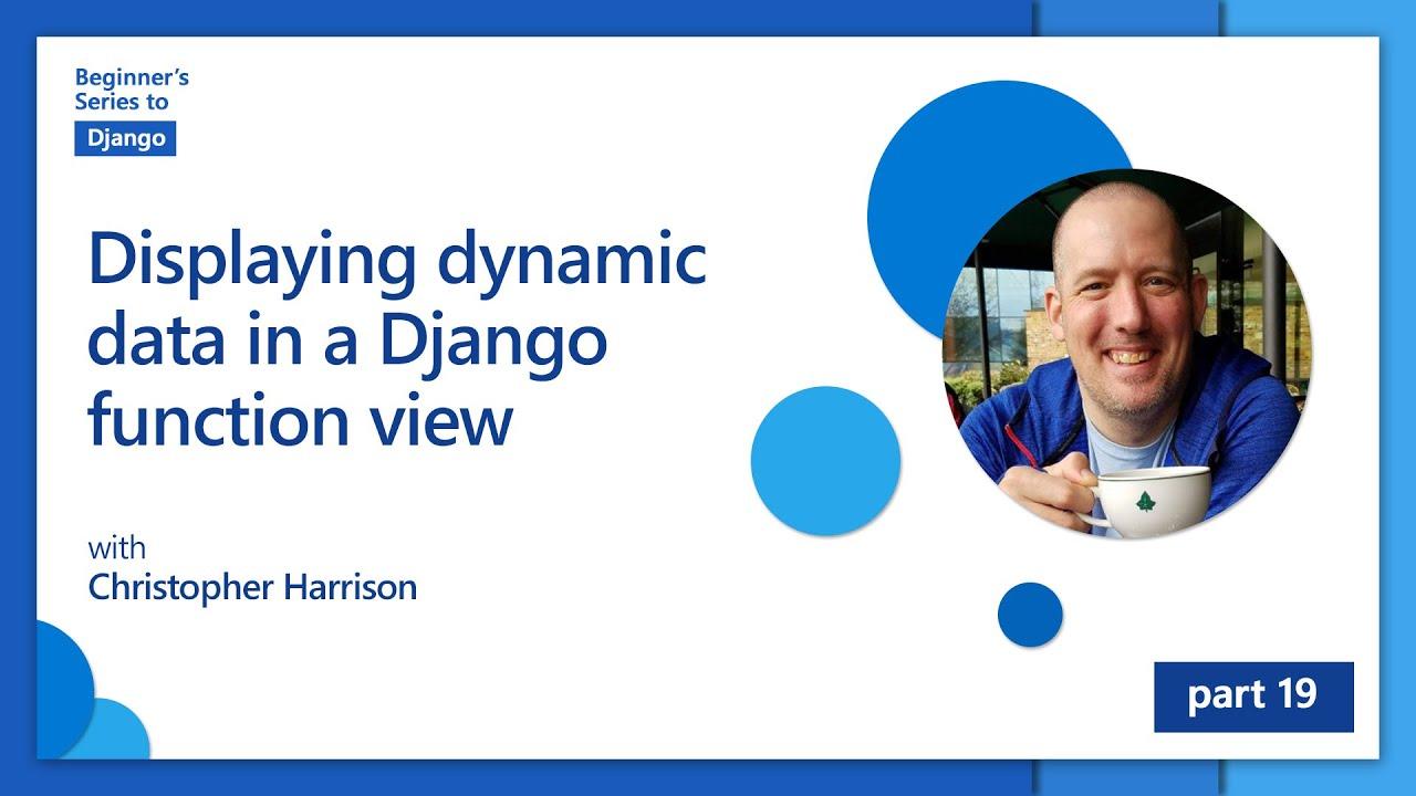 Displaying Dynamic data in a Django Function View | Beginner's Series to: Django