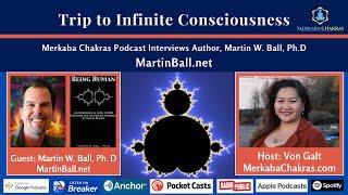 Trip to Infinite Consciousness w/Martin Ball, Ph.D: Merkaba Chakras Podcast #16
