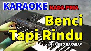 BENCI TAPI RINDU - Karaoke Nada Pria