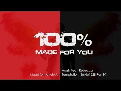 Arash Feat.  Rebecca - Temptation (Serxio1228 Remix) [100% Made for you]
