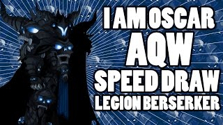 =AQW= Speed Draw - Legion Berserker - Gift to Dage!! ^-^