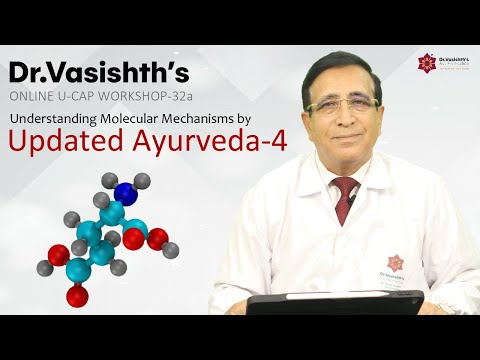 Dr.Vasishth's: Understanding Updated Molecular Mechanisms by Ayurveda-4
