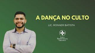 EBD Online | A dança no culto | Lic. Ronner Batista