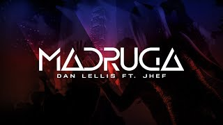 Madruga - Dan Lellis ft. Jhef (Official Music)