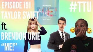 "EPISODE 191: Taylor Swift ft. Brendon Urie - ""Me!"" REACTION + THOUGHTS"