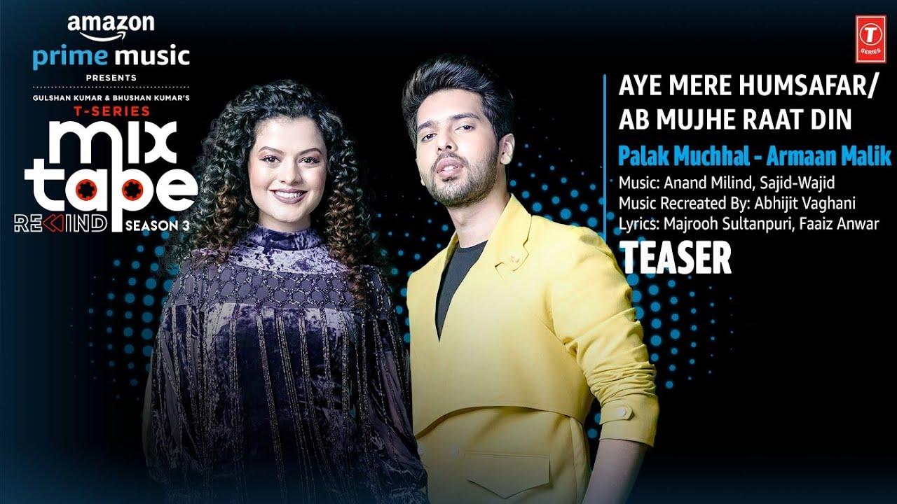 Aye Mere Humsafar/Ab Mujhe Raat Din Teaser Ep-5| Palak M | Armaan M | T-Series Mixtape S3 | 28JULY