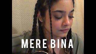 Mere Bina (Nikhil D'Souza) || Cover by Melissa Srivastava