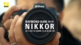 I AM MY NIKKOR: AF-S DX NIKKOR 16-80mm f/2.8-4E ED VR