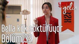 Yeni Gelin 33. Bölüm - Bella Kök Söktürüyor