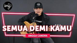 Gambar cover SEMUA DEMI KAMU - ANGGA CANDRA (LIVE PERFORM)