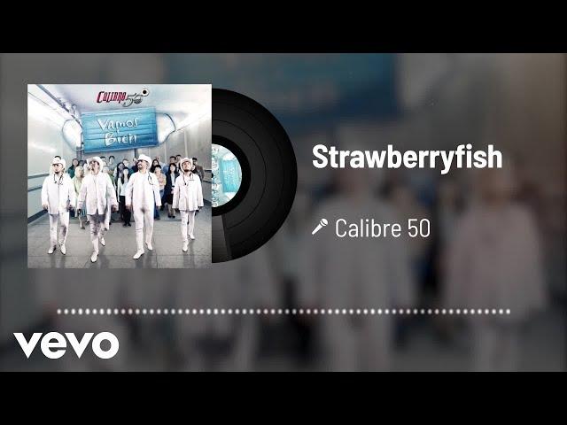 Calibre 50 - Strawberryfish (Audio)