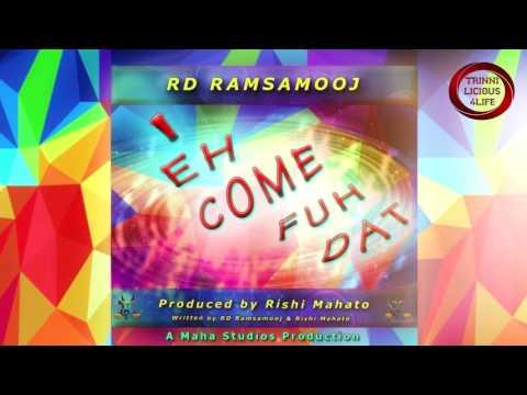 RD Ramsamooj - I Eh Come Fuh Dat [ 2k17 Chutney/Soca ] 5*****