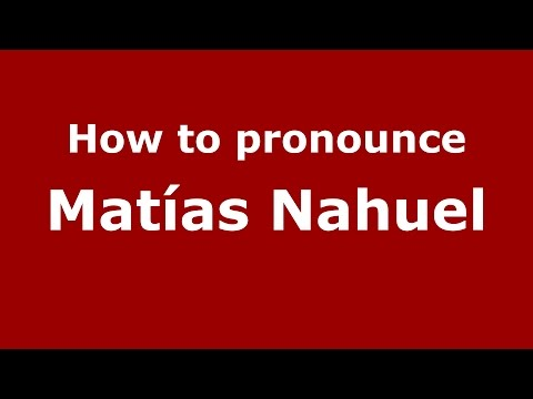 How to pronounce Matías Nahuel (Spanish/Argentina) - PronounceNames.com