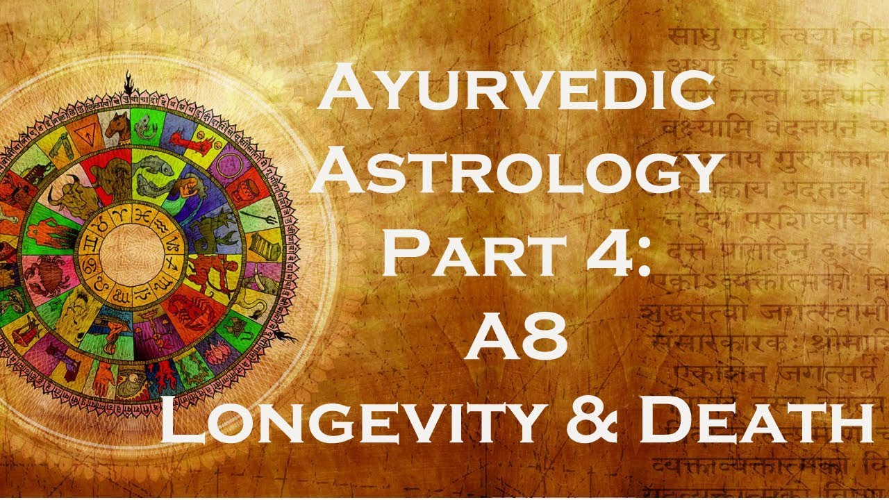 Ayruvedic Astrology Part 4: A8 -Longevity and Death - SJC West Coast  Conference - 2005