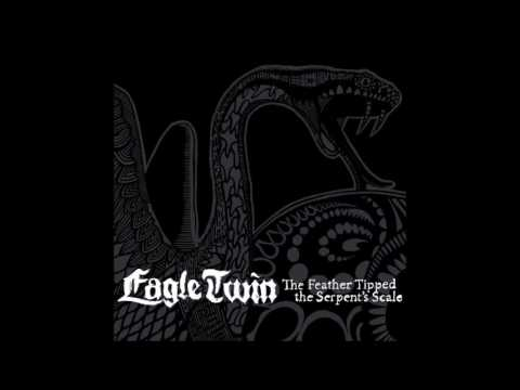 EAGLE TWIN The Feather Tipped The Serpent's Scale [full album]
