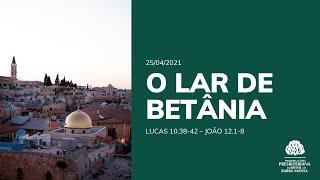 O Lar e Betânia - Escola Bíblica Dominical - 25/04/2021