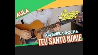 TEU SANTO NOME - GABRIELA ROCHA (COMPLETA) - VÍDEO AULA COVER DE VIOLÃO - ESCOLA DO LOUVOR