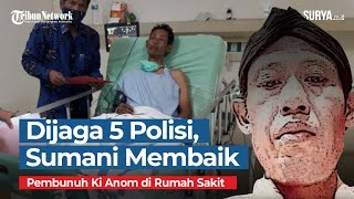 Dijaga 5 Orang Polisi, Sumani Pembunuh Ki Anom Subekti, Makin Membaik di RS akibat Minum Pestisida