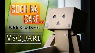 Soch Na Sake - Modified Lyrics | V Square | Airlift | Arijit Singh | Tulsi Kumar | Hardy Sandhu
