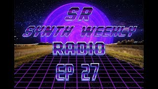 S.R. Synth Weekly Episode 27