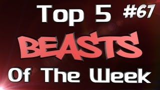 Top 5 Beasts of the Week - Ep 67 - t4ct1x1 Domination!!
