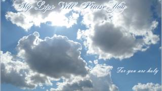 My Lips Will Praise You - Twila Paris