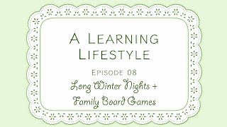 A Learning Lifestyle - Episode 08 | Long Winter Nights & Family Board Games