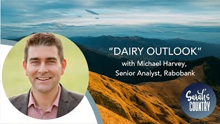 """Dairy Outlook"" with Michael Harvey, Senior Analyst, Rabobank"