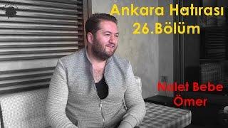 Nalet Bebe Ömer | Ankara Hatırası 26.Bölüm