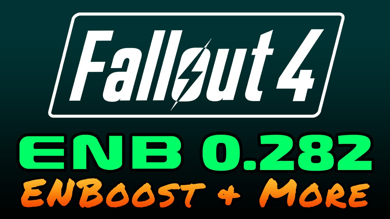 Fallout 4 - ENB 0 282 - ENBoost - Installation Guide and Feature Overview