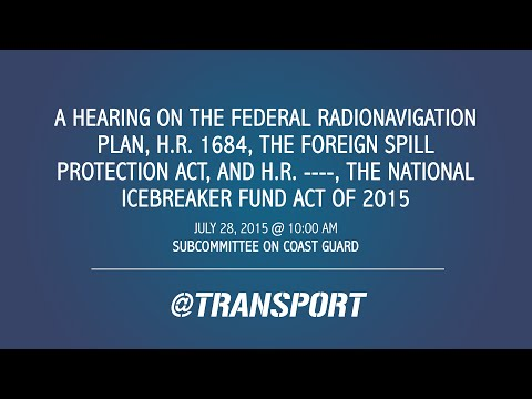 Federal Radionavigation Plan, Foreign Spill Protection Act, & National Icebreaker Fund Act