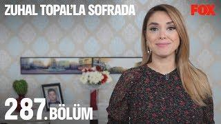 Zuhal Topal'la Sofrada 287. Bölüm