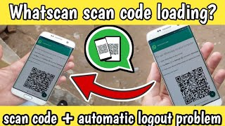 whatscan whatsweb scan code loading problem?automatic logout problem,how to solve?2019