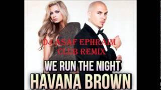 Havana Brown Feat. Pitbull- We Run The Night (DJ Asaf Ephraim Club Mix)