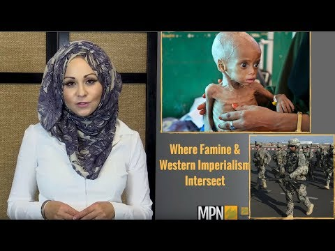 Somalia, Yemen & S. Sudan: Where Famine & Western Imperialism Intersect