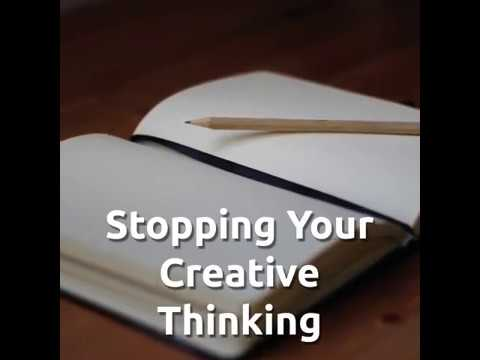 Stopping Your Creative Thinking