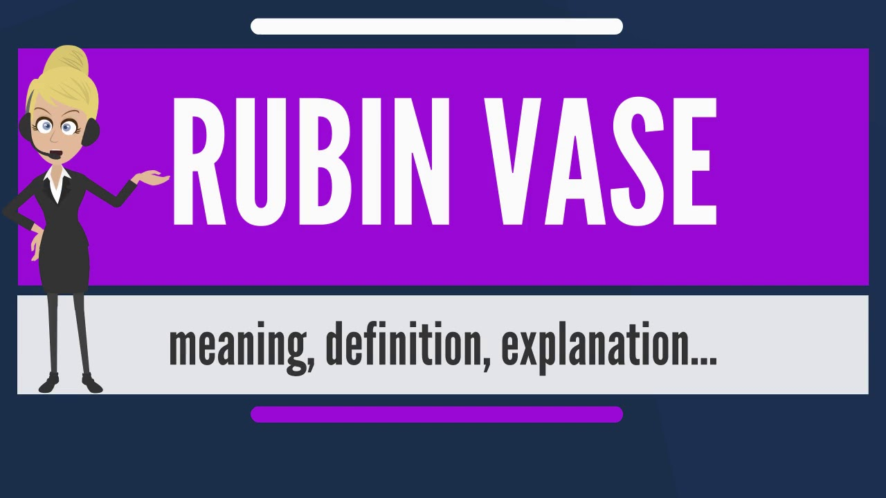 What is rubin vase what does rubin vase mean rubin vase meaning what does rubin vase mean rubin vase meaning definition explanation reviewsmspy