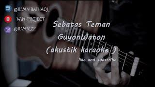 Download lagu Sebatas Teman - GUYONWATON ( akustik karaoke ) female key