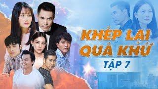 Phim Việt Nam 2019 - Khép Lại Quá Khứ Tập 7 - Phim Hoán Đổi Thân Xác Ly Kỳ