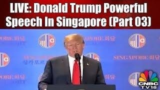 LIVE: Donald Trump Powerful Speech in Singapore (Part 03) | CNBC TV18