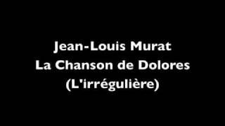 Jean-Louis Murat - La Chanson de Dolores (L'irrégulière) (+ analyse des paroles)